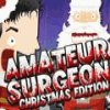 Amateur Surgeon: Christmas Edition